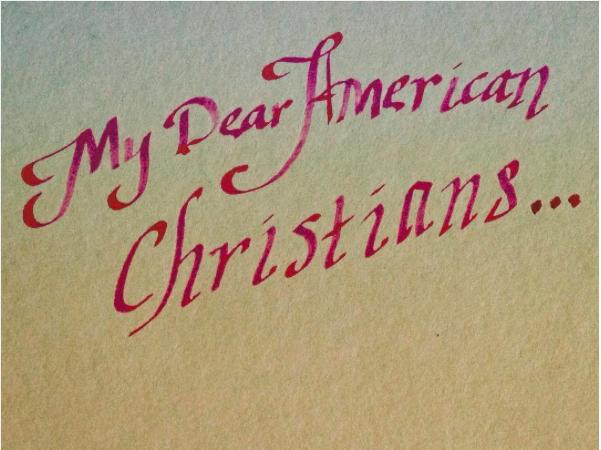 My Dear American Christians